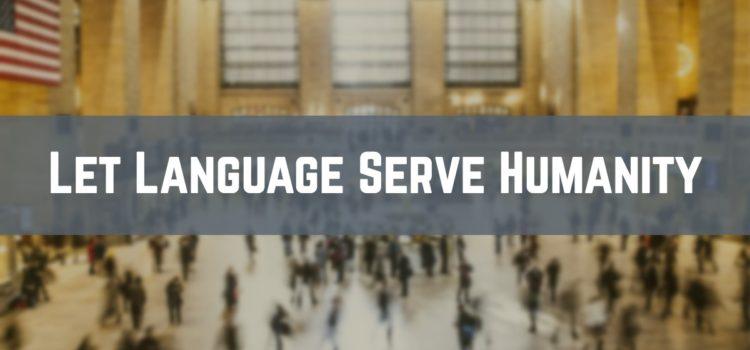 Let Language Serve Humanity