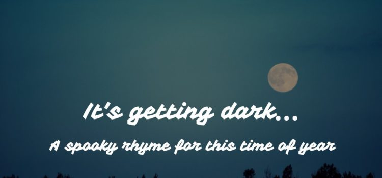 It's Getting Dark – a spooky rhyme for this here time