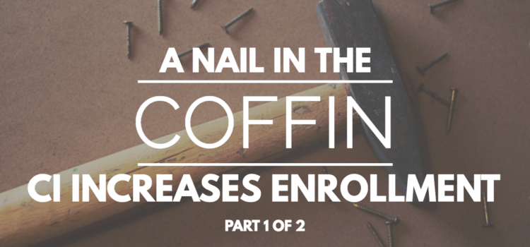 A Nail in the Coffin Part 1 – CI Increases ENROLLMENT